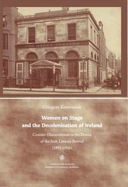 Women on Stage and the Decolonisation of Ireland, Koneczniak Grzegorz