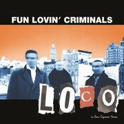 Loco, Fun Lovin' Criminals