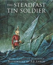 The Steadfast Tin Soldier, Andersen Hans Christian, Lewis Naomi